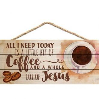 HSA 0152 Veggdekor - All I Need Today Is A Little Bit Of Coffee And A Whole Lot Of Jesus (25 x 11 cm)